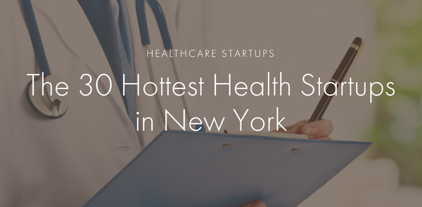 The 30 Hottest Health Startups in New York